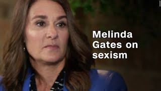 Melinda Gates: I've experienced sexism 'all the...