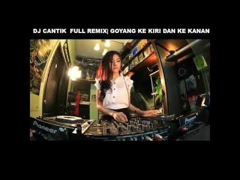 DJ CANTIK FULL REMIX | GOYANG KE KIRI DAN KE KANAN\\