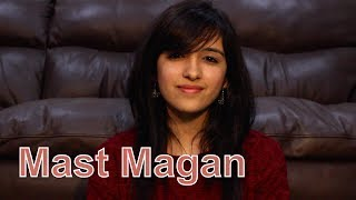 Mast Magan (2 States) | Female Cover by Shirley Setia ft Prashant Datt