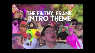 The Filthy Frank (Intro theme Full) By Holder