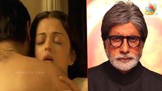 Amitabh Bachchan ANGRY with Aishwarya Rai Ranbir Kapoor Intimate Scene | Hot Tamil News