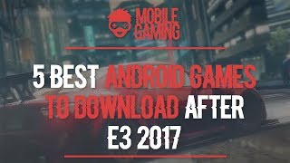 5 Best Android Games To Download After E3 2017