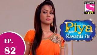 Piya Basanti Re - पिया बसंती रे - Episode 82 - 4th December 2014