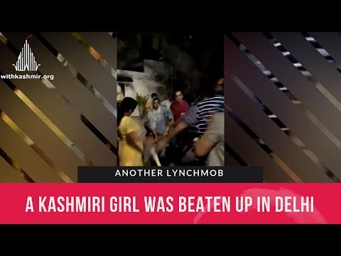 Xxx Mp4 Kashmiri Girl Beaten Up Along With Her Family By Indian Mob In New Delhi 3gp Sex