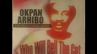 Okpan Arhibo & His Group Of Ewherhe Agbarho - Who Will Bell The Cat