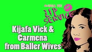 Angela Yee's Lip Service: Kijafa Vick and Carmena from Baller Wives