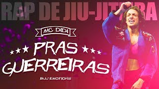 Pras Guerreiras - MC Didi ● RAP DE JIU-JITEIRA