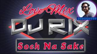 images Soch Na Sake Dj Rix Remix