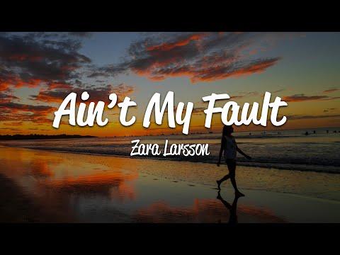 Zara Larsson - Ain't My Fault [Lyrics On Screen] OFFICIAL