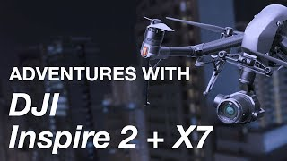 Adventures with DJI Inspire 2 + Zenmuse X7