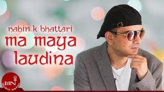 Nabin K Bhattarai | Ma Maya Laudina