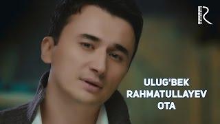 Ulug'bek Rahmatullayev - Ota | Улугбек Рахматуллаев - Ота