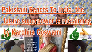 Pakistani Reacts to | India- the future superpower is reclaiming- by Karolina Goswami | Reaction CoM