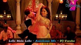 Laila Main Laila  Americano Mix  Dj Varsha Club Remix  Djduniya Com