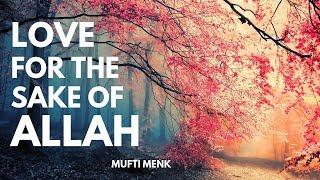 Love for the Sake of Allah | Mufti Menk | 8th September 2017
