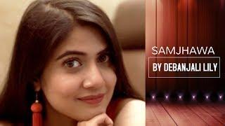 Samjhawa Unplugged | Debanjali Lily | Varun Dhaawan and Alia Bhatt