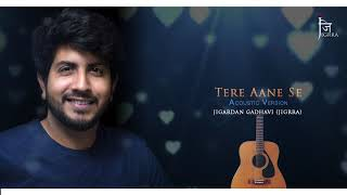 Tere Aane Se - Acoustic Version    Jigrra ( Jigardan Gadhavi )