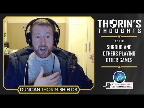 Thorin's Thoughts - Shroud and Other Pros Playing Other Games (CS:GO)