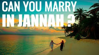 Can you marry in Jannah ? The Detailed Descriptions of Jannah (Paradise)