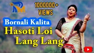 Hasoti Loi Lang Lang | Assamese Bihu Song | Bornali Kalita