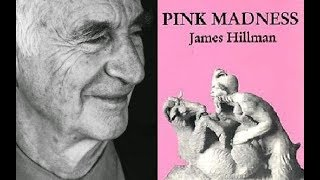 James Hillman - Pink Madness: Why does Aphrodite drive us crazy with pornography?