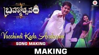 Brahmotsavam - Songs Making | Vacchindi Kada Avakasam Song | Mahesh Babu | Samantha | Kajal Aggarwal