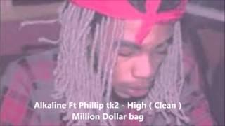 Alkaline ft Phillip t2k - High ( Clean ) [ Million Dollar Bag ] may 2016