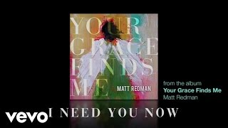 Matt Redman - I Need You Now (Lyrics And Chords)