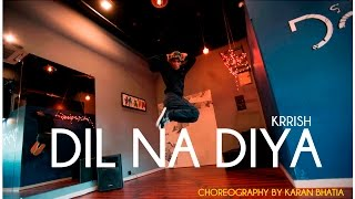 DIL NA DIYA (KRRISH) - CHOREOGRAPHY BY KARAN BHATIA