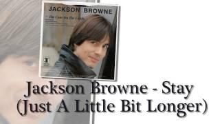 Jackson Browne - Stay (Just A Little Bit Longer)
