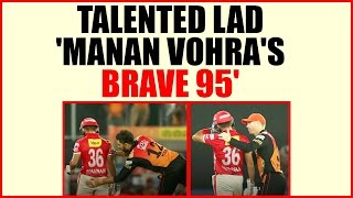 IPL 10: Manan Vohra blitz of 95 gets praises from David Warner, Yuvraj Singh | Oneindia News