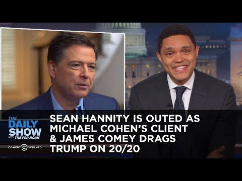Sean Hannity Is Outed as Michael Cohen s Client & James Comey Drags Trump on 20 20 The Daily Show