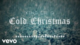 King Lil G - Cold Christmas (Audio)