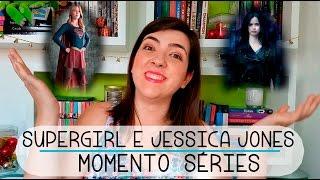 Supergirl e Jessica Jones | Momento Séries