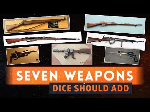 ► 7 MORE WEAPONS DICE SHOULD ADD TO BATTLEFIELD 1 Community Suggestions