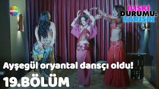 Ayşegül oryantal danscı oldu! | İlişki Durumu: Karışık 19.Bölüm
