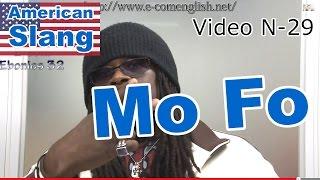 Slang Afro Américain - Argot Anglais 29/32 : Mo Fo (mother fu**er).