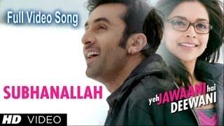 Subhanallah - Yeh Jawaani Hai Deewani - Full Video Song -HD-  Ranbir Kapoor, Deepika Padukone