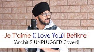 Je T'aime (I Love You)| #Befikre | (Archit S UNPLUGGED Cover)| Ranveer Singh | Vaani Kapoor |