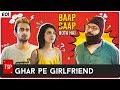 Download Video Download TSP's Baap Baap Hota Hai E01 | Ghar Pe Girlfriend 3GP MP4 FLV