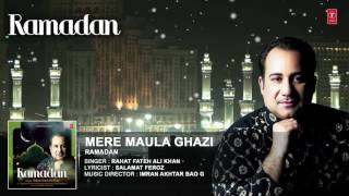 RAHAT FATEH ALI KHAN : MERE MAULA GHAZI Full (Audio ) Song || RAMADAN || T-Series Islamic Music