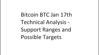Bitcoin BTC Jan 17th Technical Analysis - Support Ranges and Possible Targets
