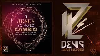 Devic Linaje Escogido - A Jesús Yo No Lo Cambio (Reggaeton Cristiano) 2017 Estreno