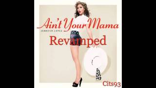 Jennifer Lopez - Ain't Your Mama REVAMPED Remix [Prod Cits93]