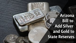 Arizona Bill to Add Silver and Gold to State Reserves