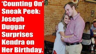 'Counting On' Sneak Peek Joseph Duggar Surprises Kendra on Her Birthday