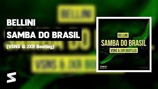 Bellini - Samba Do Brasil (VSNS & JXR Bootleg)