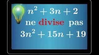Divisibilité • Montrer que n^2+3n+2 ne divise pas 3n^2+15n+19 • arithmétique • terminale S spé