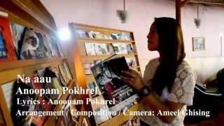 | Na aau | Anoopam Pokhrel - Full Video  (NEPALI MUSIC VIDEO) | Best View At 1080p |