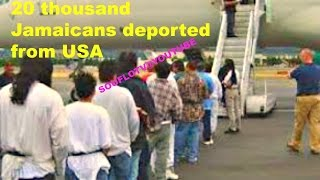 TWENTY THOUSAND JAMAICANS DEPORTED FROM USA